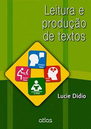 Capa do Livro Leitura e Produção de Textos, de Lucie Didio - Melhore seu conhecimento e vá além da Resenha