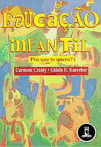 """Livro """"Educação Infantil, pra quê te quero?"""", de  Carmem Craidy e Gládis E. Kaerche"""