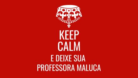 Keep Calm e Deixe sua professora maluca